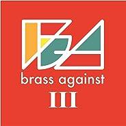 Brass Against III [Explicit]