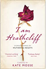 I Am Heathcliff: Stories Inspired by Wuthering Heights Kindle Edition