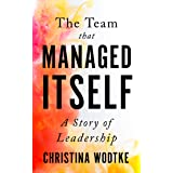 The Team that Managed Itself: A Story of Leadership (Empowered Teams)