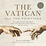 The Vatican: All The Paintings: The Complete Collection of Old Masters, Plus More than 300 Sculptures, Maps, Tapestries, and