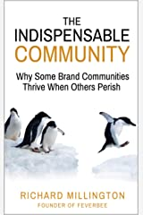 The Indispensable Community: Why Some Brand Communities Thrive When Others Perish (English Edition) Kindle版