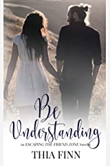 Be Understanding (Escaping the Friend Zone Book 3) Kindle Edition