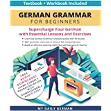 German Grammar for Beginners Textbook + Workbook Included: Supercharge Your German with Essential Lessons and Exercises (Lear