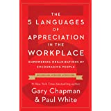 5 Languages of Appreciation in the Workplace, The: Empowering Organizations by Encouraging People