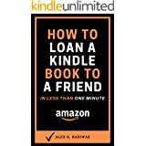 How to Loan a Kindle Book to a Friend: A complete step by step guide on How to Lend a Kindle Book to a Friend plus How to Ret