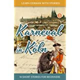 Learn German with Stories: Karneval in Koeln – 10 Short Stories for Beginners (Dino lernt Deutsch)