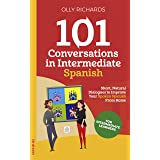 101 Conversations in Intermediate Spanish: Short Natural Dialogues to Boost Your Confidence & Improve Your Spoken Spanish (Sp