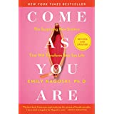 Come As You Are: Revised and Updated: The Surprising New Science That Will Transform Your Sex Life