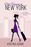 What Happens in New York: The feel-good romance about fame, fashion, and friendship (What Happens in... Book 1) (English Edition)
