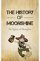 The History of Moonshine: The Exciting Story About The American Homemade Liquor (English Edition) Kindle版