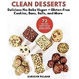 Clean Desserts: No-Bake Vegan Cookies, Energy Bars, Power Balls, and More