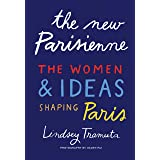 The New Parisienne: The Women & Ideas Shaping Paris: The Women and Ideas Shaping Paris
