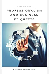 Professionalism and Business Etiquette: A Practical Guide Kindle Edition
