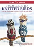 Arne & Carlos Field Guide to Knitted Birds: Over 40 Handmade…