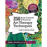 250 Brief, Creative & Practical Art Therapy Techniques250 Brief, Creative & Practical Art Therapy Techniques: A Guide for Cli