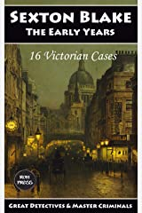 Sexton Blake: The Early Years: A Collection of 16 Victorian Cases, 1893-1895 (Great Detectives & Master Criminals Book 1) Kindle Edition