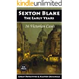 Sexton Blake: The Early Years: A Collection of 16 Victorian Cases, 1893-1895 (Great Detectives & Master Criminals Book 1)