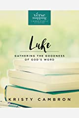 Verse Mapping Luke: Gathering the Goodness of God's Word Kindle Edition