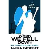 When We Fell Down: A Bad Boy Rockstar Romance (Seattle Sound series Book 2)