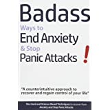 Badass Ways to End Anxiety & Stop Panic Attacks! - A counterintuitive approach to recover and regain control of your life.: D