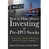 How to Make Money Investing in Pre-ipo Stocks: An Investors' Guide to Building Wealth in Private Companies
