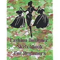Fashion Designer Sketchbook For beginners: This fashion illu…