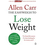 Allen Carr's Easyweigh to Lose Weight: The revolutionary method to losing weight fast from international bestselling author o
