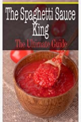 The Spaghetti Sauce King: The Ultimate Guide Kindle Edition