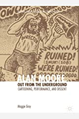 Alan Moore, Out from the Underground: Cartooning, Performance, and Dissent (Palgrave Studies in Comics and Graphic Novels) (English Edition) Kindle版