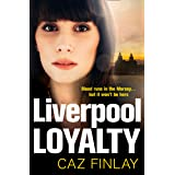 Liverpool Loyalty: The most gripping and gritty crime thriller set in Liverpool with shocking twists, the best of 2021! (Bad