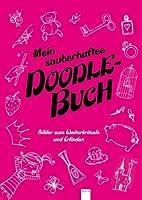 Mein zauberhaftes Doodle Buch: Bilder zum Weiterkritzeln und Erfinden