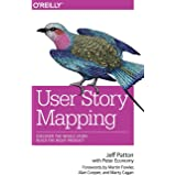 User Story Mapping: Building Better Products Using Agile Software Design