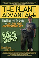 The Plant Advantage: How I Lost Half My Weight on The Fuel Plus Fortification Diet Kindle Edition