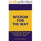 Wisdom for the Way: A Camino de Santiago Guidebook for the Pilgrim's Soul