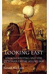 Looking East: English Writing and the Ottoman Empire Before 1800 Hardcover