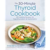 30-Minute Thyroid Cookbook: 125 Healing Recipes for Hypothyroidism and Hashimoto's