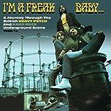 I'm A Freak Baby: Journey Through The British Heavy Psych & Hard Rock Underground Scene 1968-72