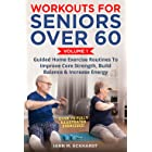 Workouts For Seniors Over 60, Volume #1: Guided Home Exercise Routines To Improve Core Strength, Build Balance, & Increase En