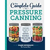 Complete Guide to Pressure Canning: Everything You Need to Know to Can Meats, Vegetables, Meals in a Jar, and More