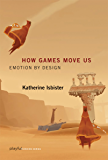 How Games Move Us: Emotion by Design (Playful Thinking) (English Edition)