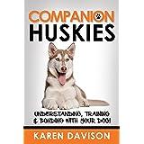 Companion Huskies: Understanding, Training and Bonding with your Dog (Dog Training and Behaviour Book 3)