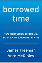 Borrowed Time: Two Centuries of Booms, Busts, and Bailouts at Citi Kindle Edition
