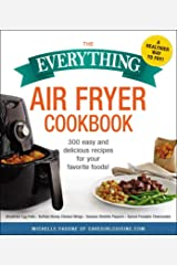 The Everything Air Fryer Cookbook: 300 Easy and Delicious Recipes for Your Favorite Foods! (Everything®) Kindle Edition