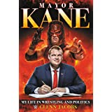 Mayor Kane: My Life in Wrestling and Politics
