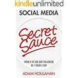 Social Media Secret Sauce: From 0 to 200,000 Followers in 1 Hour a Day