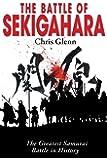 The Battle of Sekigahara: The Greatest Samurai Battle in History
