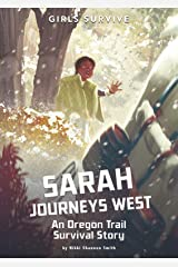 Girls Survive: Sarah Journeys West: An Oregon Trail Survival Story Paperback