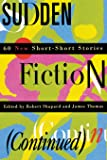 Sudden Fiction (Continued): 60 New Short-Short Stories (Reli…