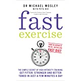 Fast Exercise: The simple secret of high intensity training: get fitter, stronger and better toned in just a few minutes a da