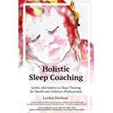 Holistic Sleep Coaching: Gentle Alternatives to Sleep Training for Health and Childcare Professionals